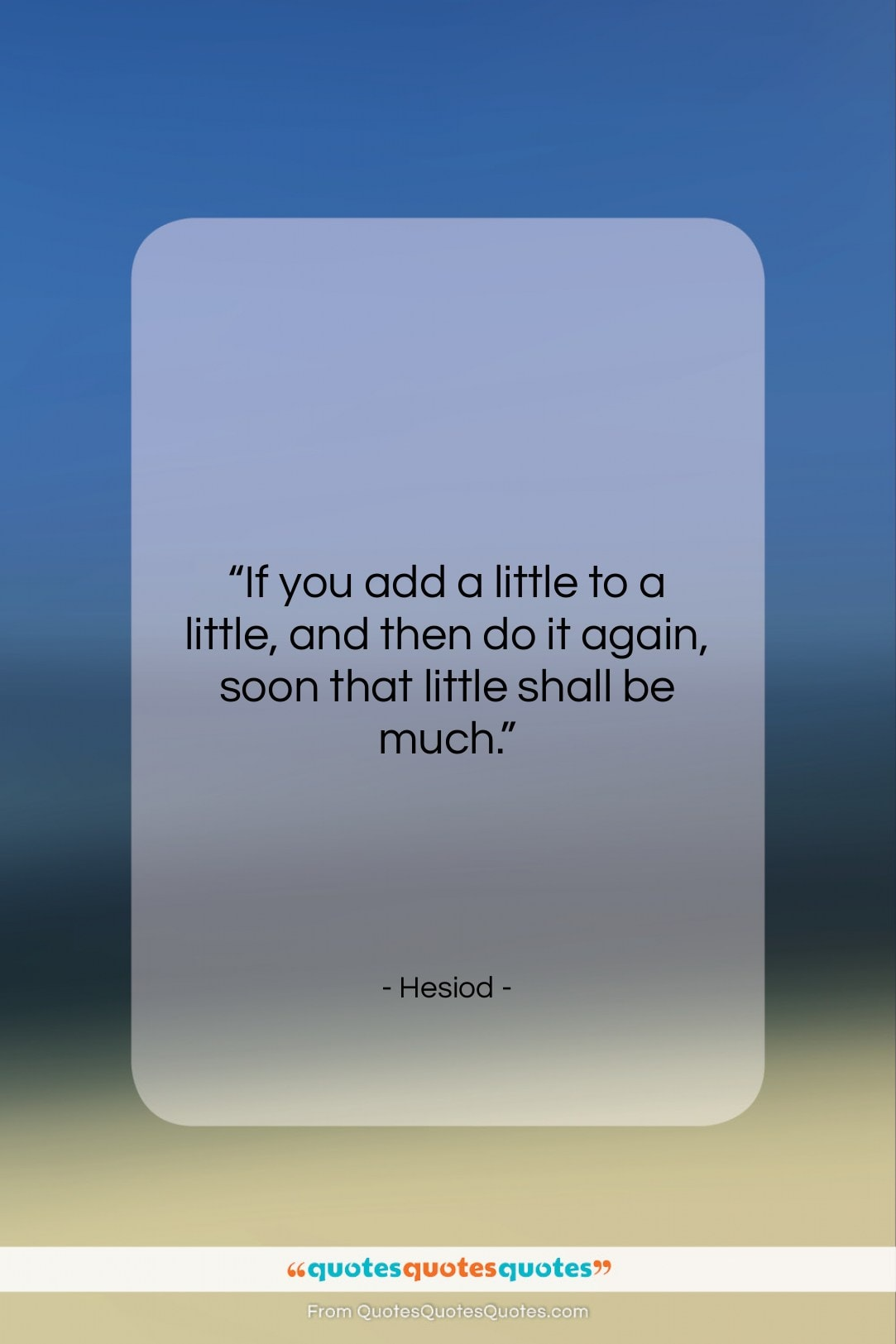 """Hesiod quote: """"If you add a little to a…""""- at QuotesQuotesQuotes.com"""