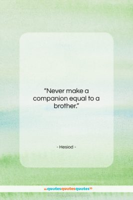 """Hesiod quote: """"Never make a companion equal to a…""""- at QuotesQuotesQuotes.com"""