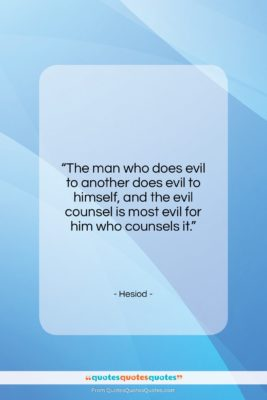 """Hesiod quote: """"The man who does evil to another…""""- at QuotesQuotesQuotes.com"""