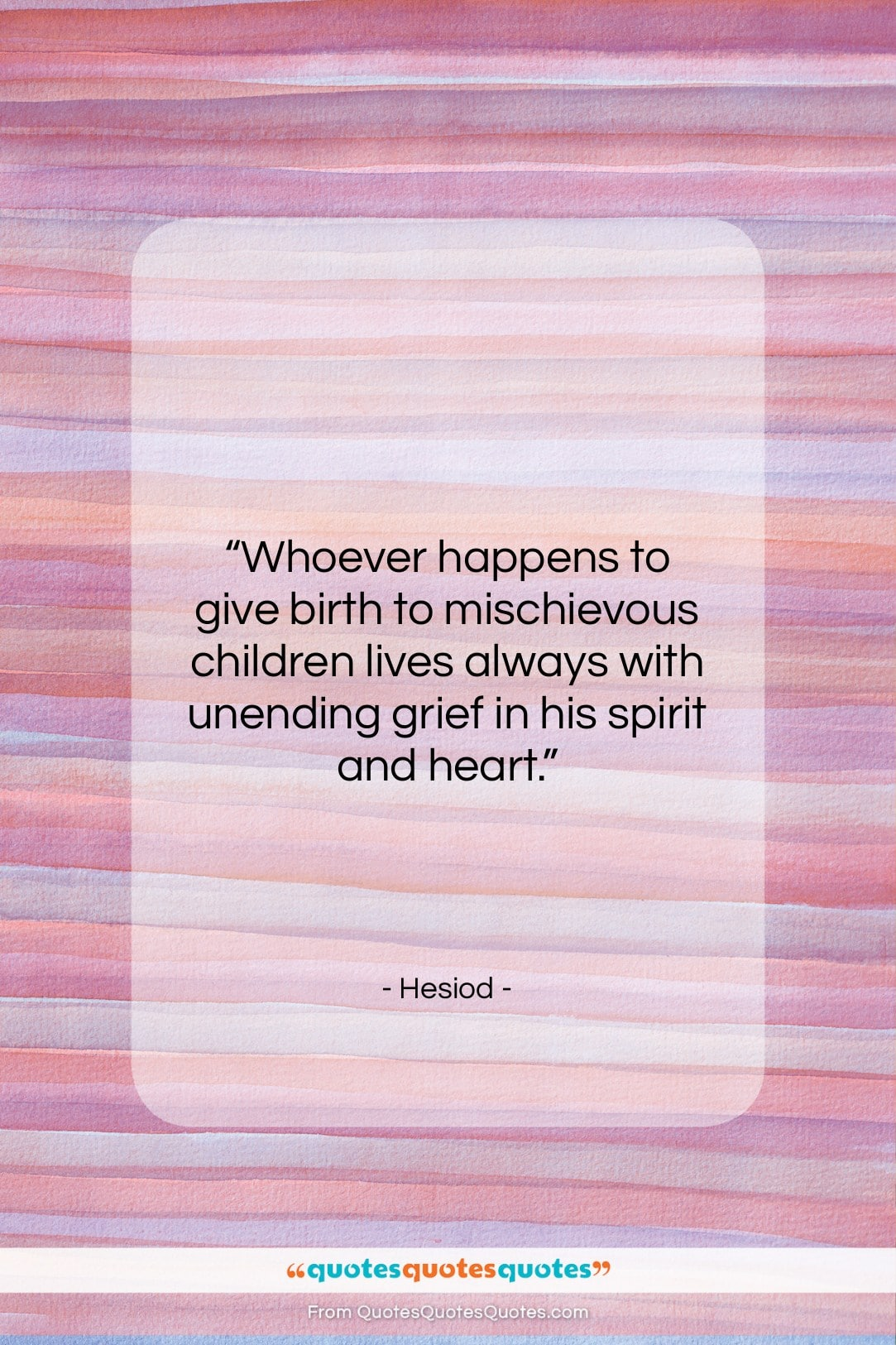 """Hesiod quote: """"Whoever happens to give birth to mischievous…""""- at QuotesQuotesQuotes.com"""