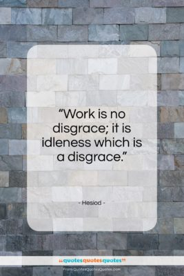 """Hesiod quote: """"Work is no disgrace…""""- at QuotesQuotesQuotes.com"""