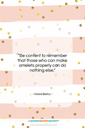 """Hilaire Belloc quote: """"Be content to remember that those who…""""- at QuotesQuotesQuotes.com"""
