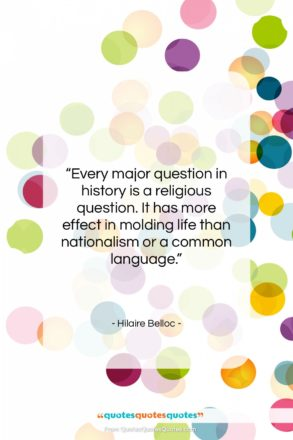 """Hilaire Belloc quote: """"Every major question in history is a…""""- at QuotesQuotesQuotes.com"""