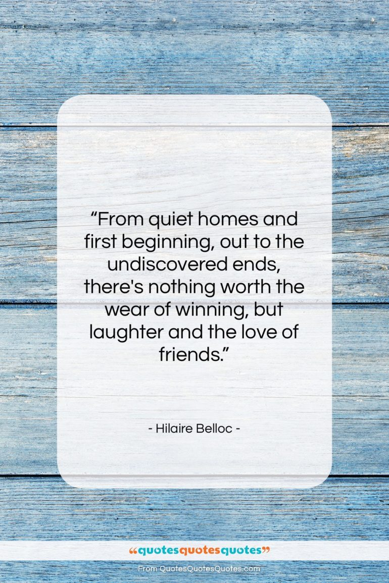 """Hilaire Belloc quote: """"From quiet homes and first beginning, out…""""- at QuotesQuotesQuotes.com"""