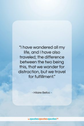 """Hilaire Belloc quote: """"I have wandered all my life, and…""""- at QuotesQuotesQuotes.com"""