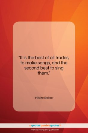"""Hilaire Belloc quote: """"It is the best of all trades,…""""- at QuotesQuotesQuotes.com"""