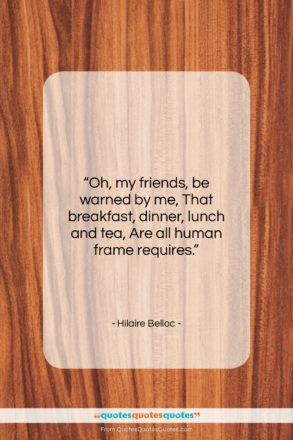 """Hilaire Belloc quote: """"Oh, my friends, be warned by me,…""""- at QuotesQuotesQuotes.com"""