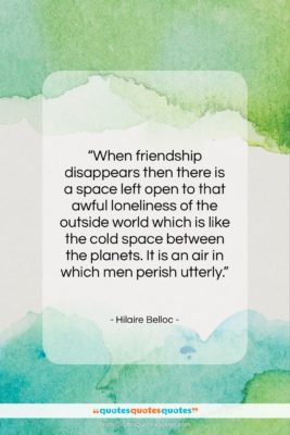 """Hilaire Belloc quote: """"When friendship disappears then there is a…""""- at QuotesQuotesQuotes.com"""