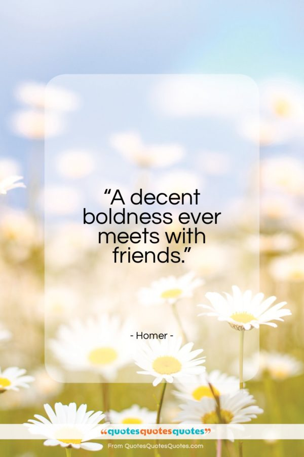 """Homer quote: """"A decent boldness ever meets with friends…""""- at QuotesQuotesQuotes.com"""