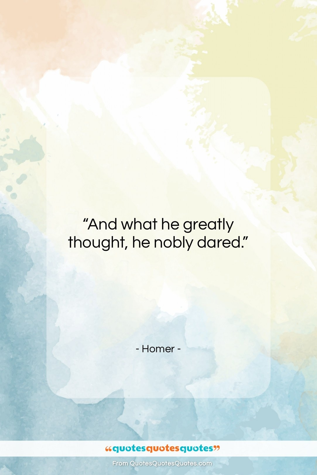 """Homer quote: """"And what he greatly thought, he nobly…""""- at QuotesQuotesQuotes.com"""