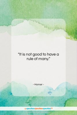 """Homer quote: """"It is not good to have a…""""- at QuotesQuotesQuotes.com"""