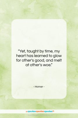 """Homer quote: """"Yet, taught by time, my heart has…""""- at QuotesQuotesQuotes.com"""