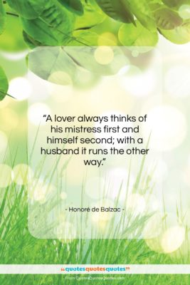 """Honoré de Balzac quote: """"A lover always thinks of his mistress…""""- at QuotesQuotesQuotes.com"""