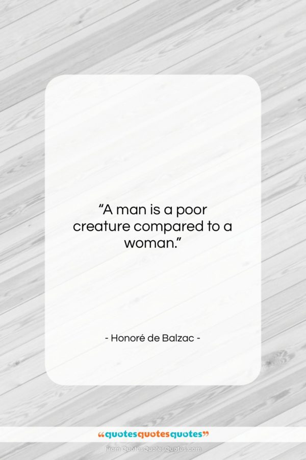 """Honoré de Balzac quote: """"A man is a poor creature compared…""""- at QuotesQuotesQuotes.com"""