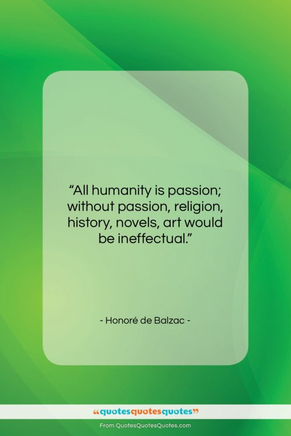 """Honoré de Balzac quote: """"All humanity is passion; without passion, religion…""""- at QuotesQuotesQuotes.com"""