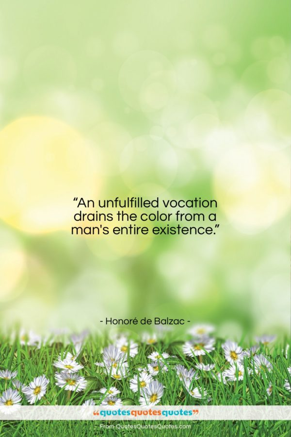 """Honoré de Balzac quote: """"An unfulfilled vocation drains the color from…""""- at QuotesQuotesQuotes.com"""