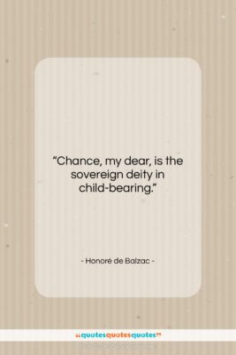"""Honoré de Balzac quote: """"Chance, my dear, is the sovereign deity…""""- at QuotesQuotesQuotes.com"""