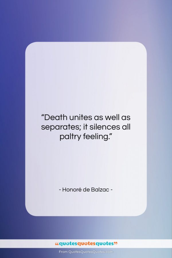 """Honoré de Balzac quote: """"Death unites as well as separates; it…""""- at QuotesQuotesQuotes.com"""