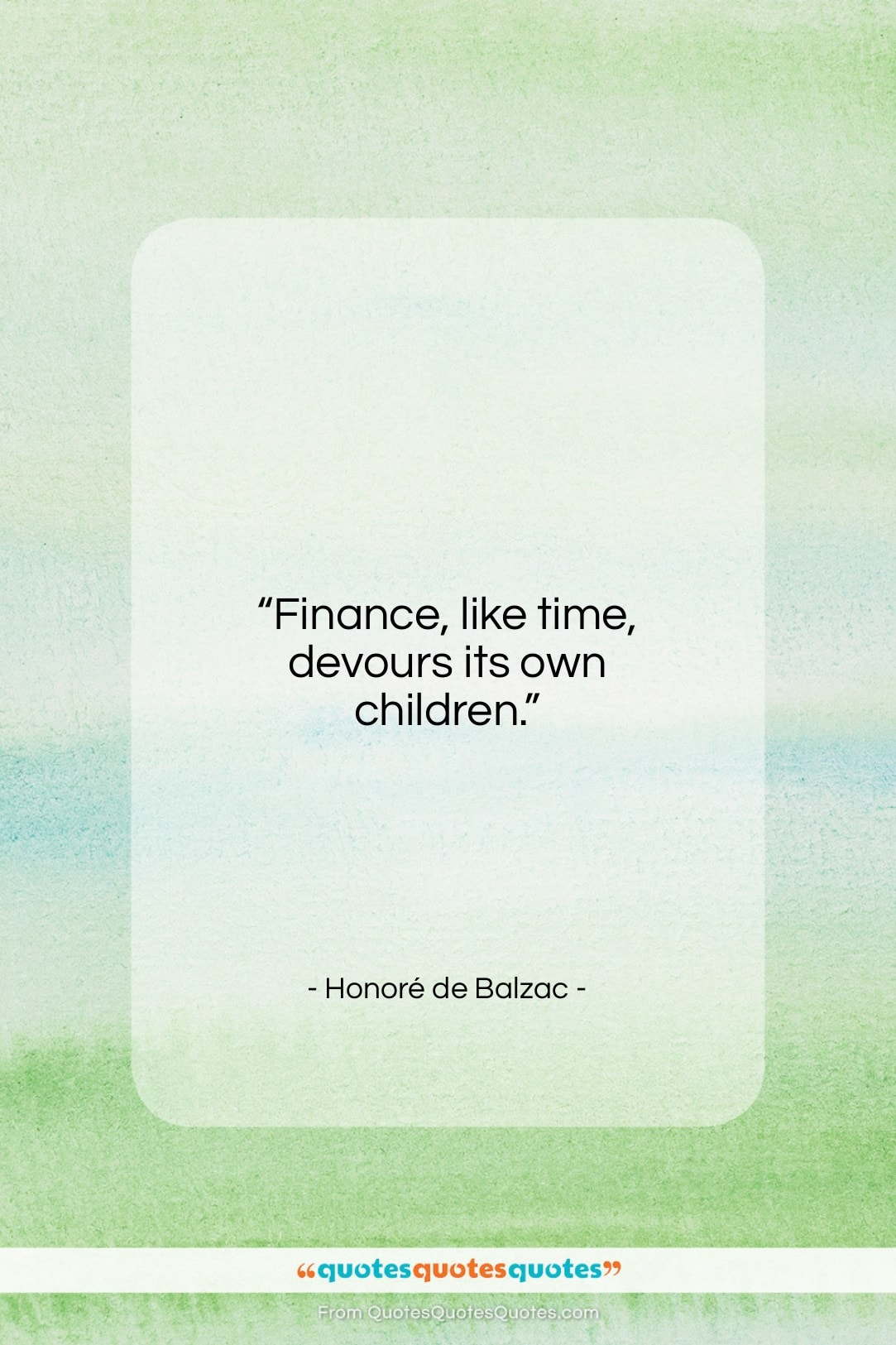 "Honoré de Balzac quote: ""Finance, like time, devours its own children…""- at QuotesQuotesQuotes.com"
