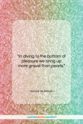 "Honoré de Balzac quote: ""In diving to the bottom of pleasure…""- at QuotesQuotesQuotes.com"