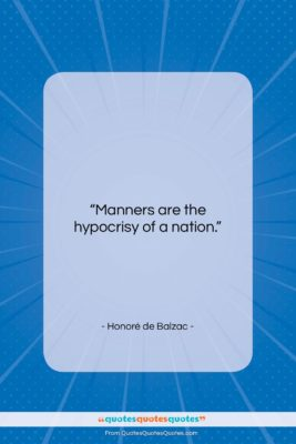 """Honoré de Balzac quote: """"Manners are the hypocrisy of a nation….""""- at QuotesQuotesQuotes.com"""