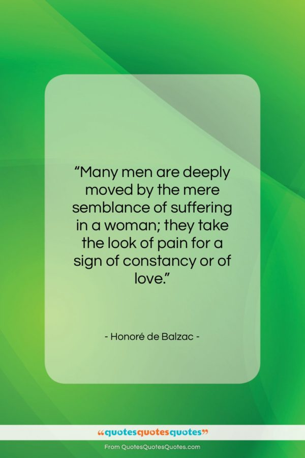 """Honoré de Balzac quote: """"Many men are deeply moved by the…""""- at QuotesQuotesQuotes.com"""