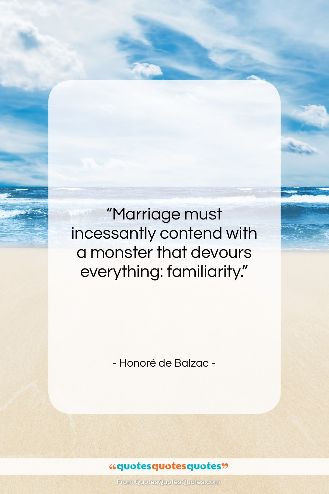"""Honoré de Balzac quote: """"Marriage must incessantly contend with a monster…""""- at QuotesQuotesQuotes.com"""