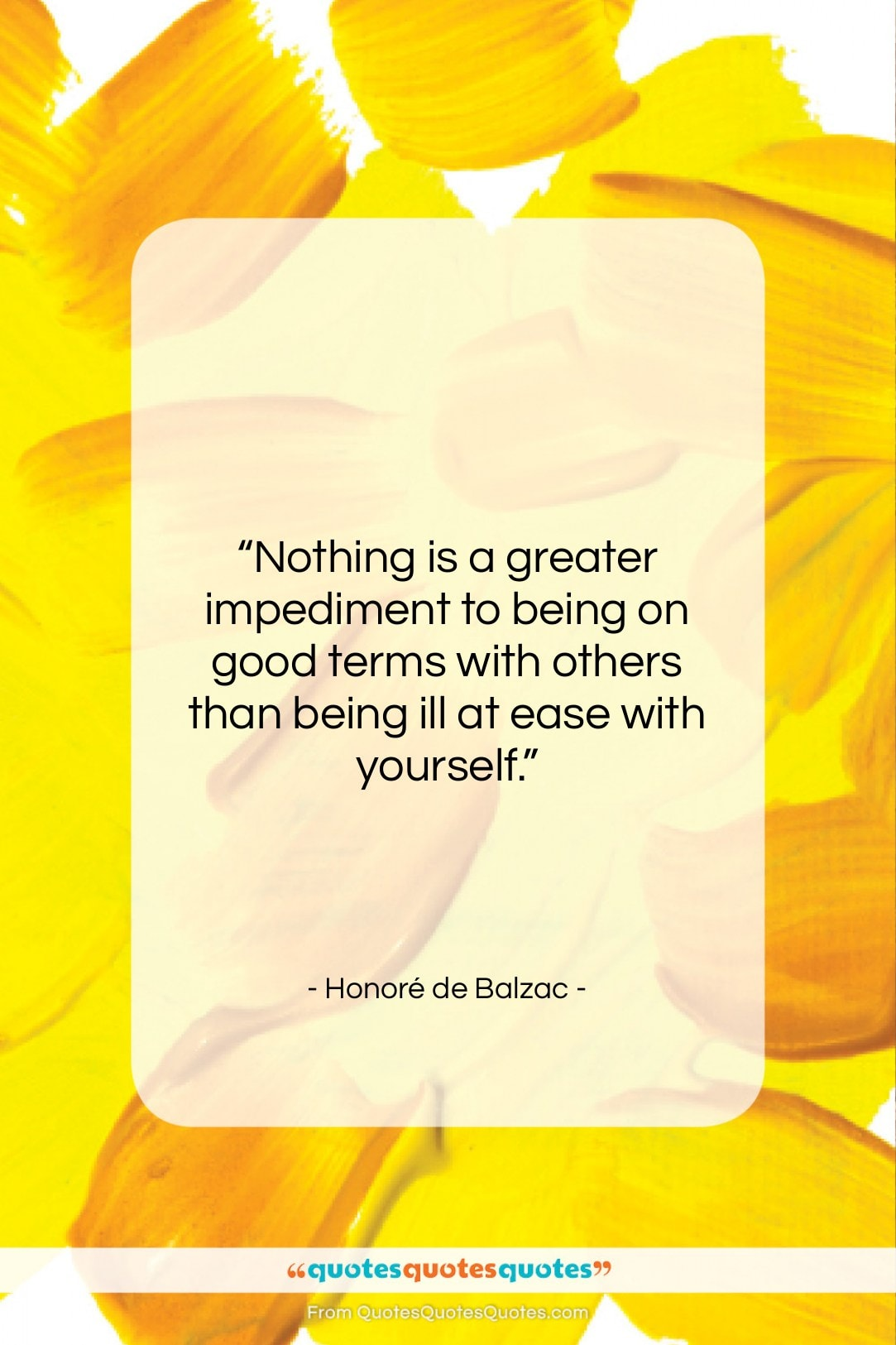 """Honoré de Balzac quote: """"Nothing is a greater impediment to being…""""- at QuotesQuotesQuotes.com"""