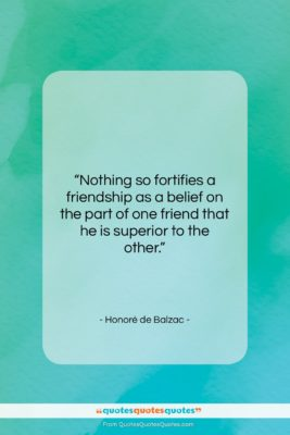 """Honoré de Balzac quote: """"Nothing so fortifies a friendship as a…""""- at QuotesQuotesQuotes.com"""
