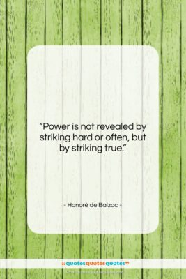 "Honoré de Balzac quote: ""Power is not revealed by striking hard…""- at QuotesQuotesQuotes.com"