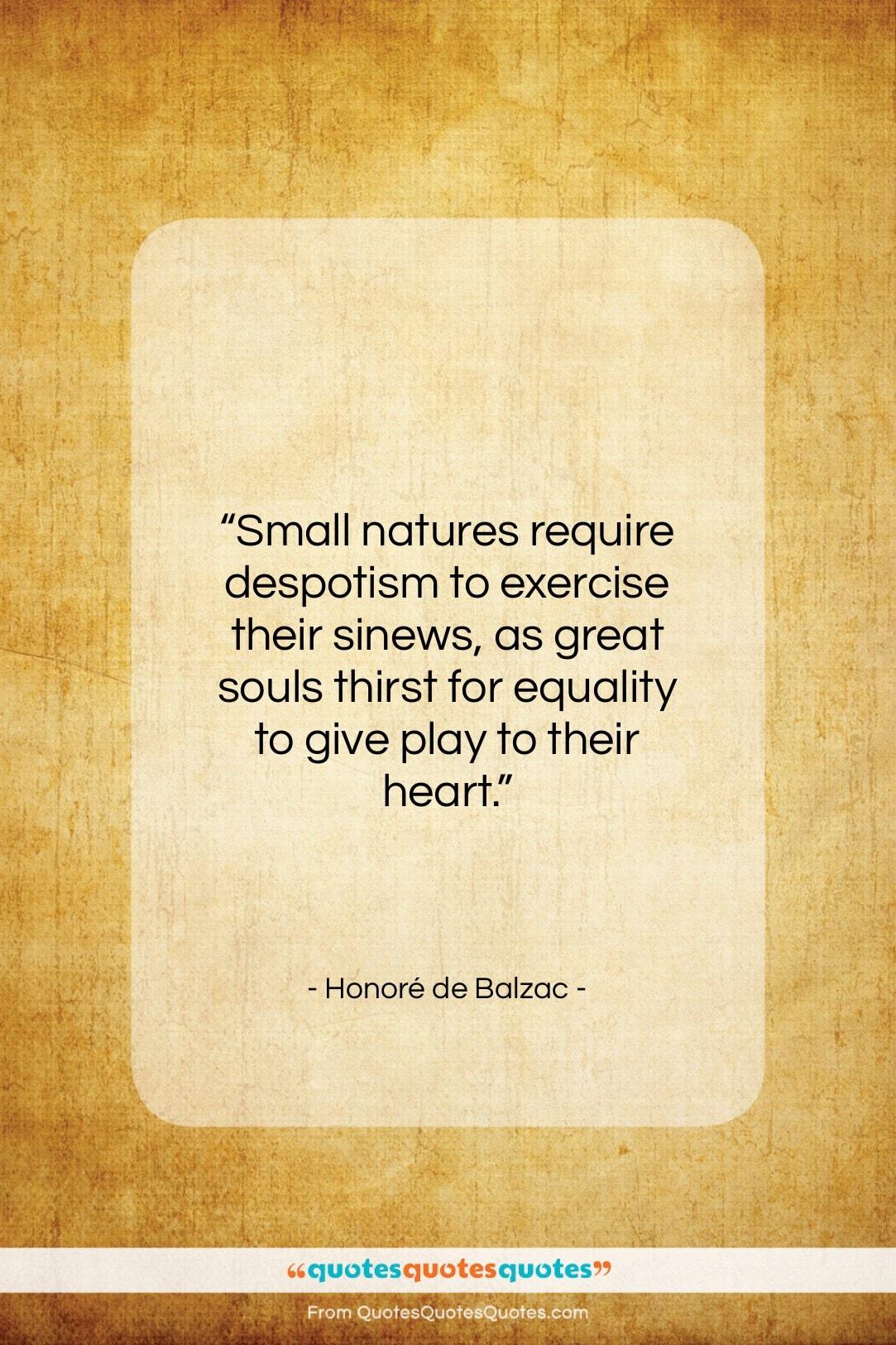 "Honoré de Balzac quote: ""Small natures require despotism to exercise their…""- at QuotesQuotesQuotes.com"