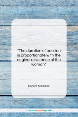 """Honoré de Balzac quote: """"The duration of passion is proportionate with…""""- at QuotesQuotesQuotes.com"""