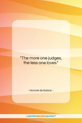 "Honoré de Balzac quote: ""The more one judges, the less one…""- at QuotesQuotesQuotes.com"