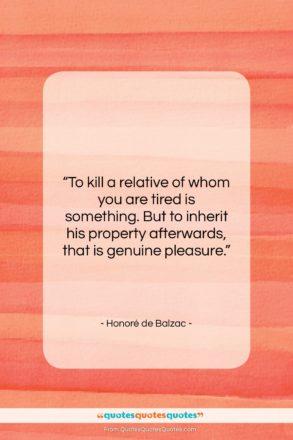 """Honoré de Balzac quote: """"To kill a relative of whom you…""""- at QuotesQuotesQuotes.com"""