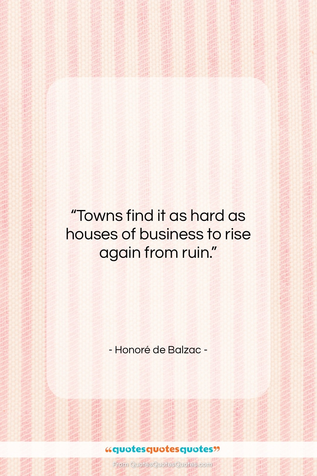 """Honoré de Balzac quote: """"Towns find it as hard as houses…""""- at QuotesQuotesQuotes.com"""