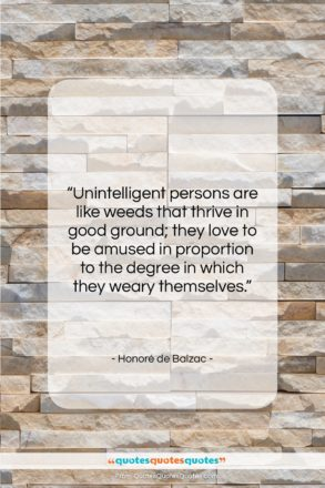 """Honoré de Balzac quote: """"Unintelligent persons are like weeds that thrive…""""- at QuotesQuotesQuotes.com"""