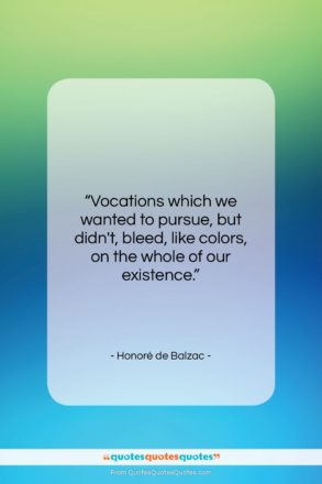 """Honoré de Balzac quote: """"Vocations which we wanted to pursue, but…""""- at QuotesQuotesQuotes.com"""