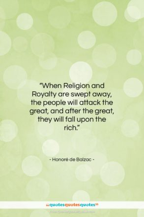 """Honoré de Balzac quote: """"When Religion and Royalty are swept away,…""""- at QuotesQuotesQuotes.com"""