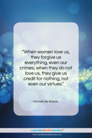 """Honoré de Balzac quote: """"When women love us, they forgive us…""""- at QuotesQuotesQuotes.com"""