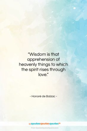 """Honoré de Balzac quote: """"Wisdom is that apprehension of heavenly things…""""- at QuotesQuotesQuotes.com"""