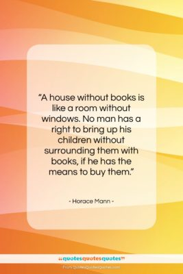 "Horace Mann quote: ""A house without books is like a…""- at QuotesQuotesQuotes.com"