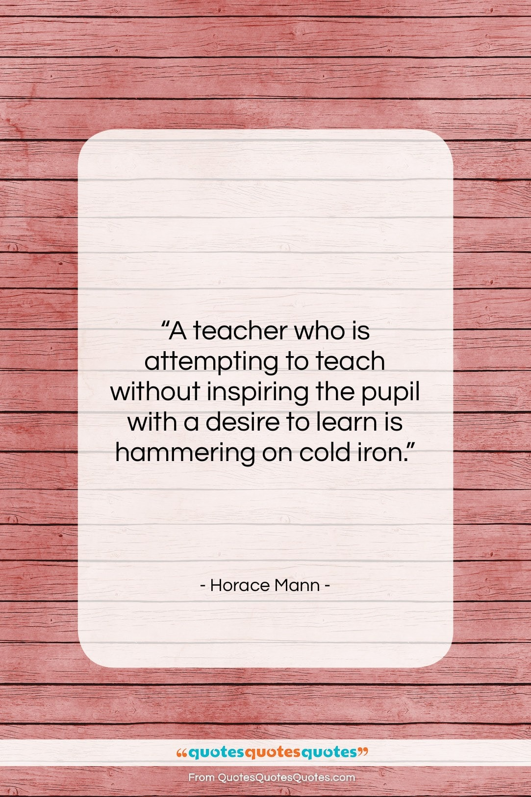 """Horace Mann quote: """"A teacher who is attempting to teach…""""- at QuotesQuotesQuotes.com"""