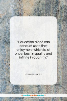 """Horace Mann quote: """"Education alone can conduct us to that…""""- at QuotesQuotesQuotes.com"""