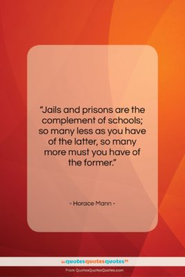 "Horace Mann quote: ""Jails and prisons are the complement of…""- at QuotesQuotesQuotes.com"