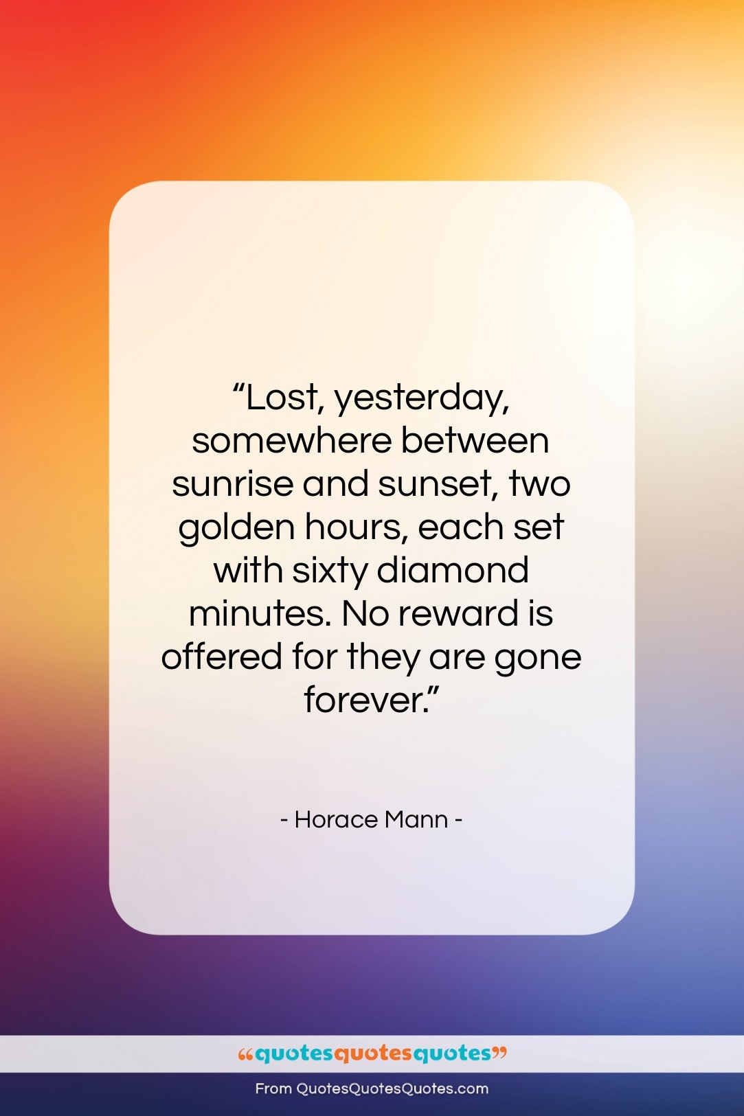 """Horace Mann quote: """"Lost, yesterday, somewhere between sunrise and sunset,…""""- at QuotesQuotesQuotes.com"""