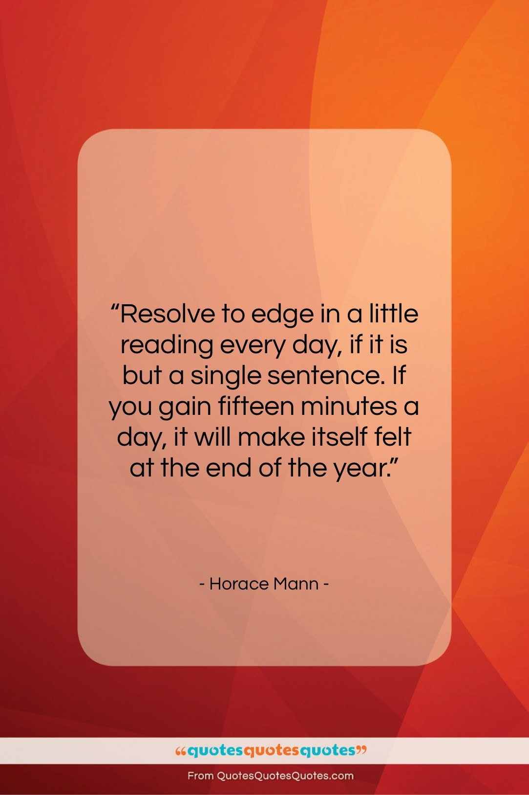 """Horace Mann quote: """"Resolve to edge in a little reading…""""- at QuotesQuotesQuotes.com"""