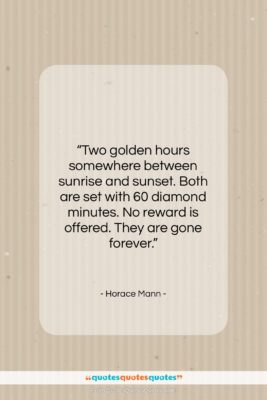 """Horace Mann quote: """"Two golden hours somewhere between sunrise and…""""- at QuotesQuotesQuotes.com"""