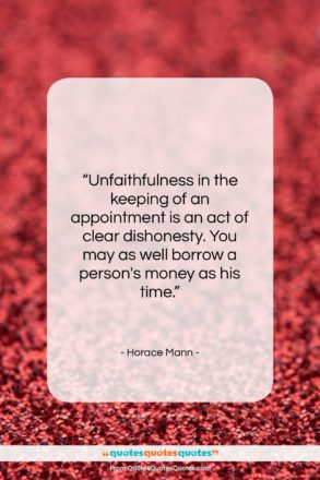 "Horace Mann quote: ""Unfaithfulness in the keeping of an appointment…""- at QuotesQuotesQuotes.com"