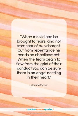 "Horace Mann quote: ""When a child can be brought to…""- at QuotesQuotesQuotes.com"
