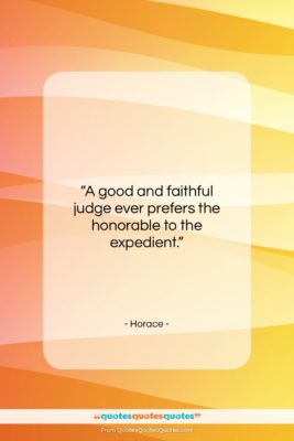 """Horace quote: """"A good and faithful judge ever prefers…""""- at QuotesQuotesQuotes.com"""